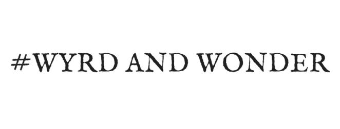wyrd and wonder