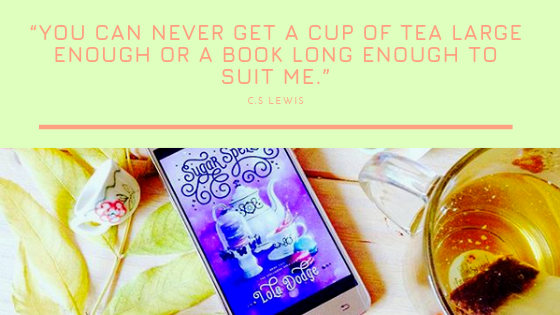 """You can never get a cup of tea large enough or a book long enough to suit me.""(1)"