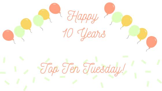 Happy 10 Years Top Ten Tuesday!